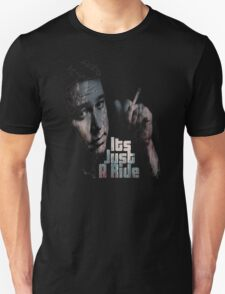 Its just a ride Unisex T-Shirt