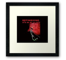 REFINISHING   It's in my blood Framed Print