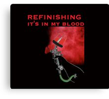 REFINISHING   It's in my blood Canvas Print