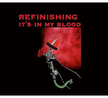 REFINISHING   It's in my blood Photographic Print
