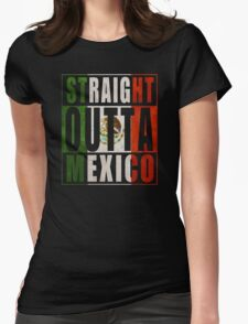 Straight Outta Mexico Womens Fitted T-Shirt