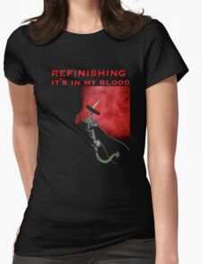 REFINISHING   It's in my blood Womens Fitted T-Shirt