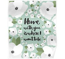Home with you - floral Poster