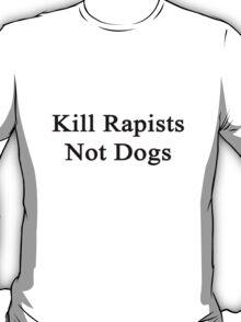 Kill Rapists Not Dogs  T-Shirt