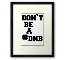dont be a DNB - rounda rousey Framed Print
