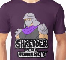 Shredder Is My Homeboy Unisex T-Shirt