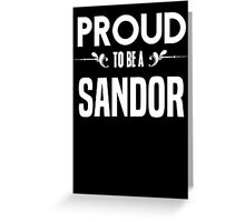 Proud to be a Sandor. Show your pride if your last name or surname is Sandor Greeting Card