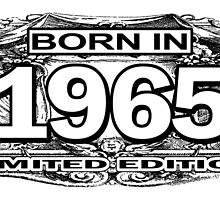 BORN IN 1965 LIMITED EDITION by tdesignz