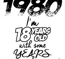 BORN IN 1980 I'M 18 YEARS OLD WITH SOME YEARS OF EXPERIENCE by tdesignz