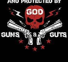 BORN RAISED AND PROTECTED BY OD GUNS AND GUTS by tdesignz