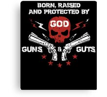 BORN RAISED AND PROTECTED BY OD GUNS AND GUTS Canvas Print