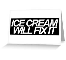 Ice Cream Will Fix It- White Greeting Card