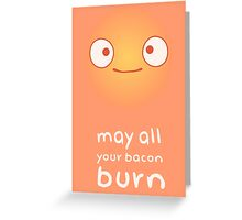 May All Your Bacon Burn Greeting Card