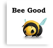 Bee Good. Canvas Print
