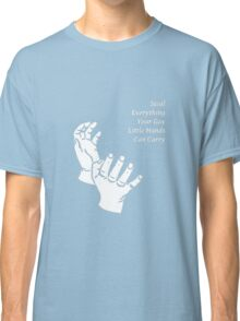 Steal Everything Your Gay Little Hands Can Carry Classic T-Shirt