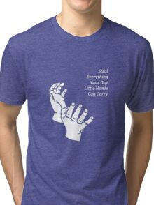 Steal Everything Your Gay Little Hands Can Carry Tri-blend T-Shirt