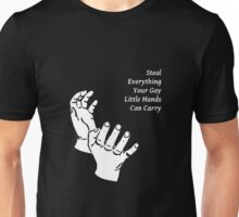 Steal Everything Your Gay Little Hands Can Carry Unisex T-Shirt