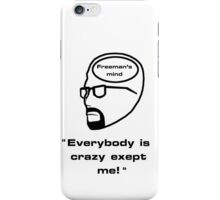"Freeman's mind- ""Everybody is crazy except me!"" iPhone Case/Skin"