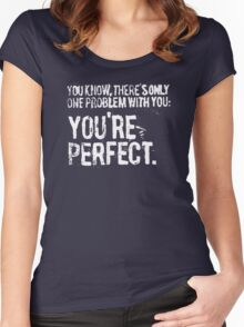 There is only one problem with you, your perfect. Women's Fitted Scoop T-Shirt