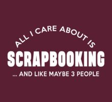 ALL I CARE ABOUT IS SCRAPBOOKING AND LIKE MAYBE 3 PEOPLE by imprasunna