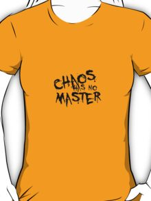 Chaos Has No Master (Black Text) T-Shirt