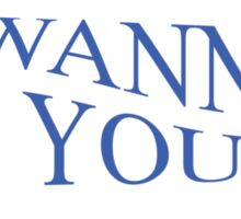I Wanna Be Yours Sticker