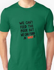 We Can't feed the Poor but we Can Fund A War (black text) T-Shirt