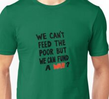 We Can't feed the Poor but we Can Fund A War (black text) Unisex T-Shirt