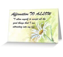Affirmation TO ALLOW Greeting Card