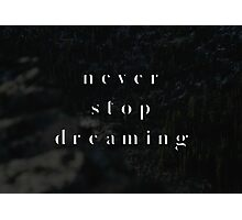 never stop dreaming Photographic Print