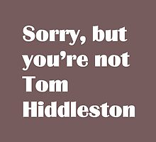 Sorry, but you're not Tom Hiddleston by Latoyia