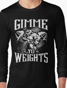 Gimme Yo Weights Gym Fitness Long Sleeve T-Shirt