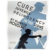 WPA United States Government Work Project Administration Poster 0290 Cure Juvenile Delinquency in te Slums by Planned Housing Poster