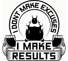 I Don't Make Excuses I Make Results Gym Fitness Photographic Print