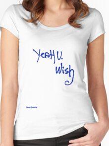 Yeah u wish  Women's Fitted Scoop T-Shirt