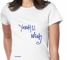 Yeah u wish  Womens Fitted T-Shirt