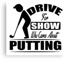Drive for the show, who cares about putting? Canvas Print