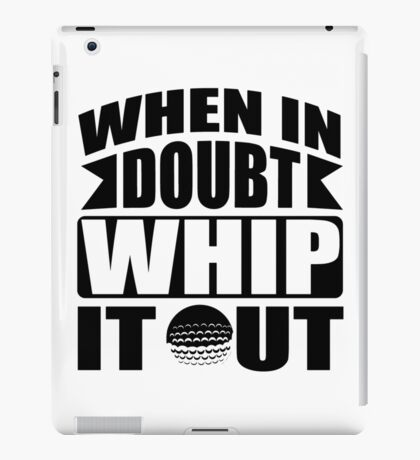 When in doubt whip it out iPad Case/Skin