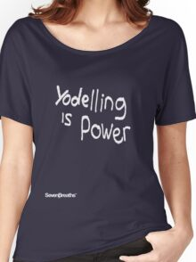 Yodeling is power  Women's Relaxed Fit T-Shirt