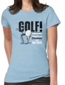 Golf! Violation the rules of fashing for 300 years Womens Fitted T-Shirt