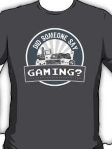 Did Someone Say Gaming ? T-Shirt