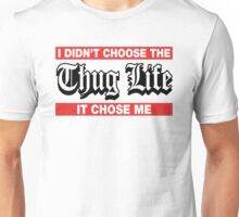 I Didn't Choose The Thug Life It Choose Me Unisex T-Shirt