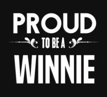 Proud to be a Winnie. Show your pride if your last name or surname is Winnie by mjones7778