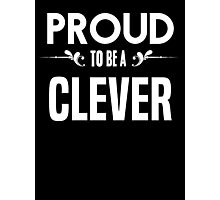 Proud to be a Clever. Show your pride if your last name or surname is Clever Photographic Print