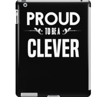 Proud to be a Clever. Show your pride if your last name or surname is Clever iPad Case/Skin