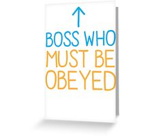 BOSS who must be obeyed Greeting Card