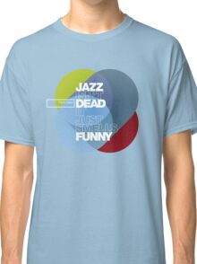 Jazz isn't dead, it just smells funny - Frank Zappa Classic T-Shirt