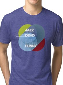 Jazz isn't dead, it just smells funny - Frank Zappa Tri-blend T-Shirt