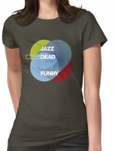 Jazz isn't dead, it just smells funny - Frank Zappa Womens Fitted T-Shirt