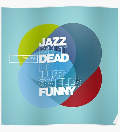 Jazz isn't dead, it just smells funny - Frank Zappa Poster
